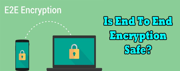 is end to end encryption safe