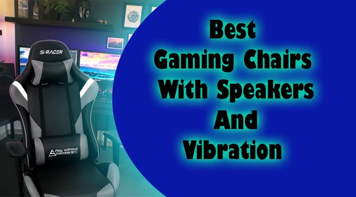 best gaming chairs with speakers and vibrations